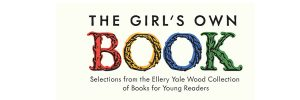 Sign for The Girl's Own Book: Selections from the Ellery Yale Wood Collection of Books for Young Readers